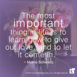 Morrie Schwartz - Love Right Home Care - Give Out Love