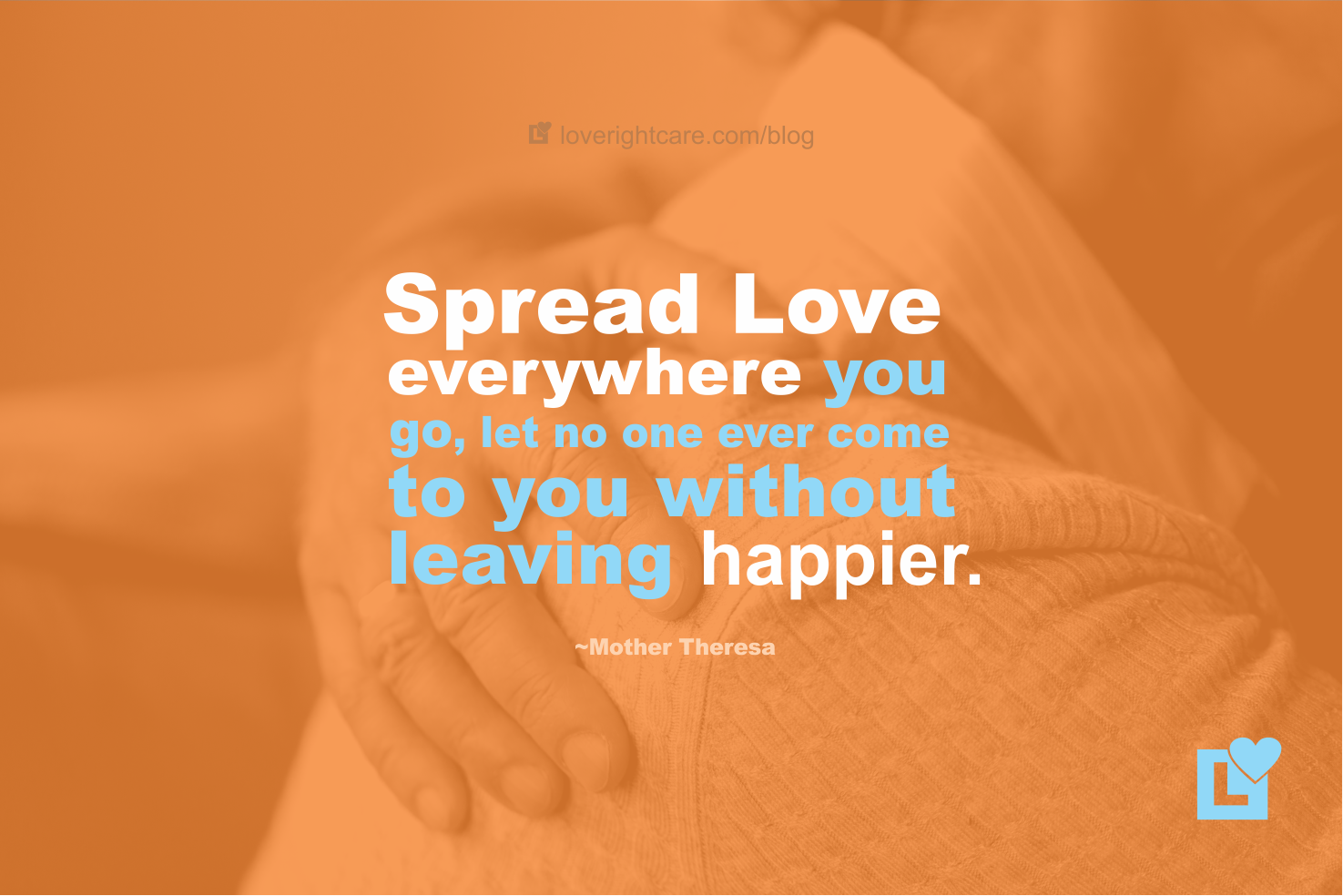 Spread Love Everywhere You Go Mother Theresa Quote Love Right Blog
