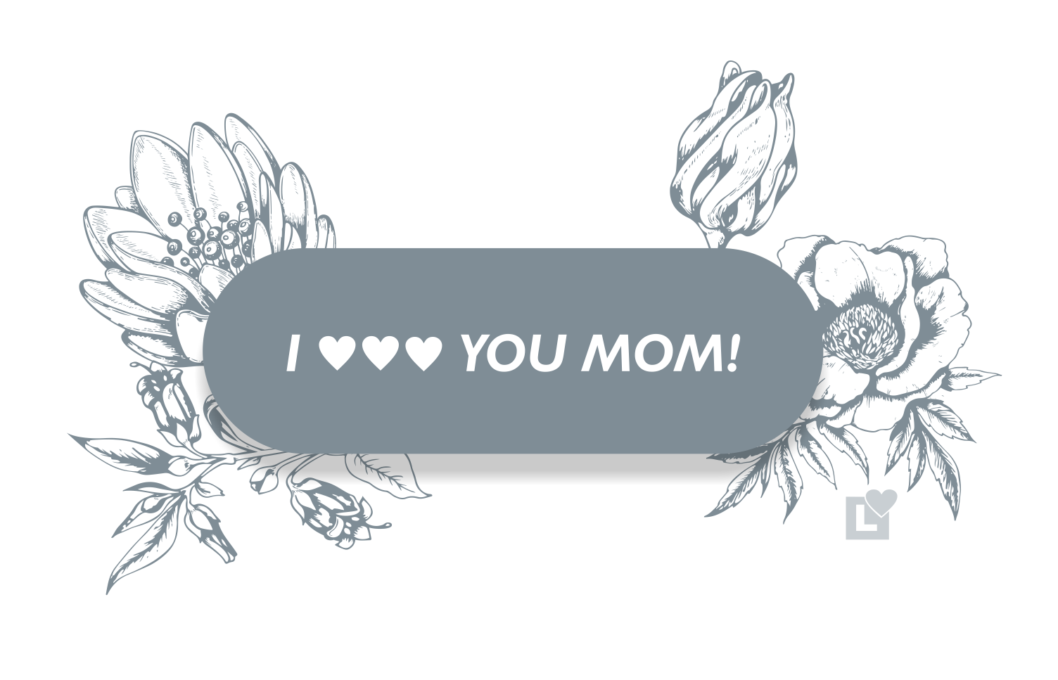 Mothers Day 2019 - Love Right Home Care Referral Agency - I Love You Mothers Day